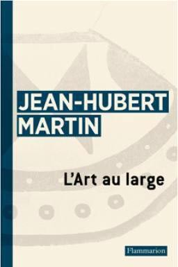 L'Art au large, Jean-Hubert Martin
